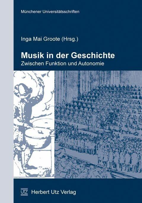 Musik in der Geschichte - zwischen Funktion und Autonomie