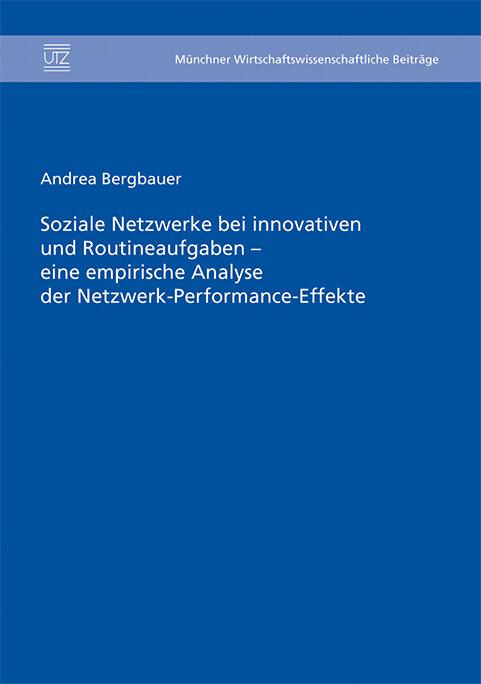Soziale Netzwerke bei innovativen und Routineaufgaben - eine empirische Analyse der Netzwerk-Performance-Effekte als eBo