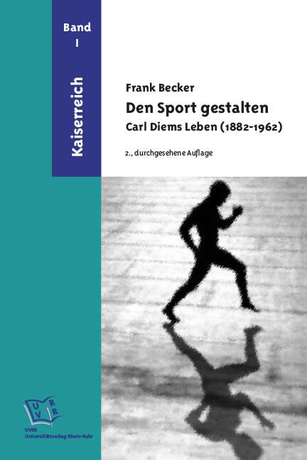 Den Sport gestalten. Carl Diems Leben (1882-1962) als eBook von Frank Becker - Universitätsverlag  Rhein-Ruhr