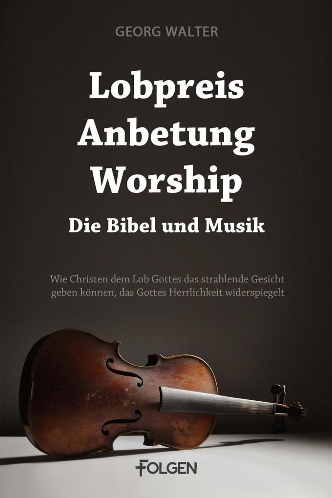 Lobpreis, Anbetung, Worship - Die Bibel und Musik als eBook
