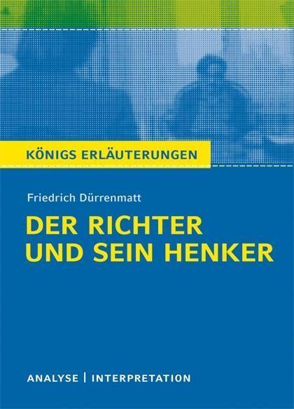 Der Richter und sein Henker von Friedrich Dürrenmatt. Textanalyse und Interpretation mit ausführlicher Inhaltsangabe und