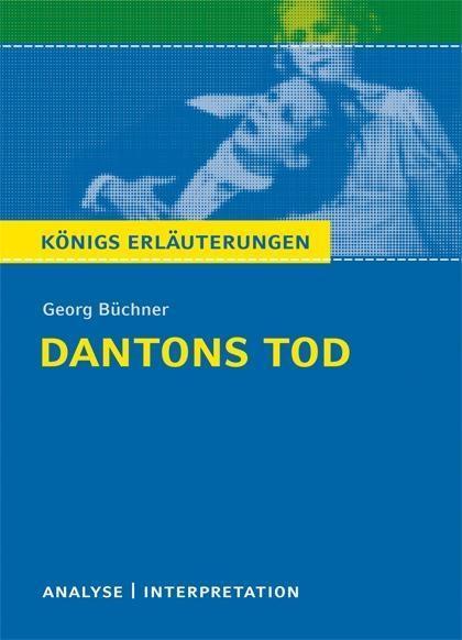 Dantons Tod von Georg Büchner. Textanalyse und Interpretation mit ausführlicher Inhaltsangabe und Abituraufgaben mit Lös