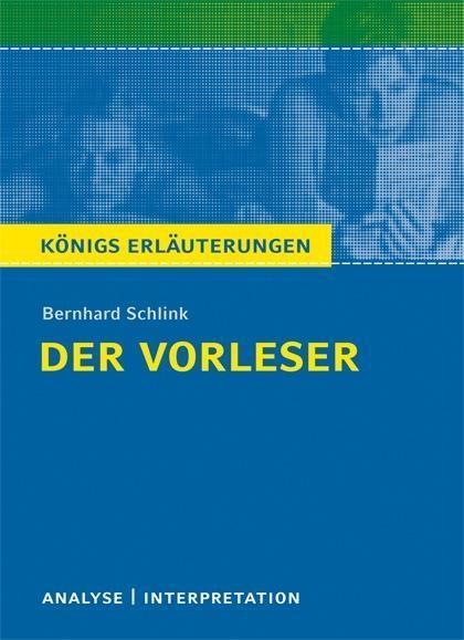 Der Vorleser von Bernhard Schlink. Textanalyse und Interpretation mit ausführlicher Inhaltsangabe und Abituraufgaben mit