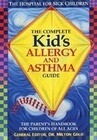 The Complete Kid's Allergy and Asthma Guide: Allergy and Asthma Information for Children of All Ages