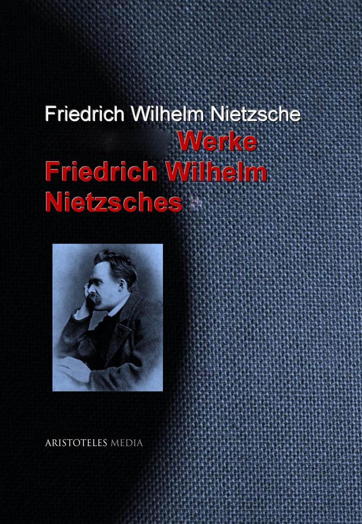 Gesammelte Werke Friedrich Wilhelm Nietzsches als eBook epub