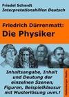 Die Physiker - Lektürehilfe und Interpretationshilfe. Interpretationen und Vorbereitungen für den Deutschunterricht.