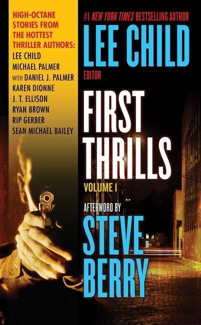 First Thrills: Volume 1 als eBook von Lee Child, Michael Palmer, Daniel James Palmer, Karen Dionne, J. T. Ellison