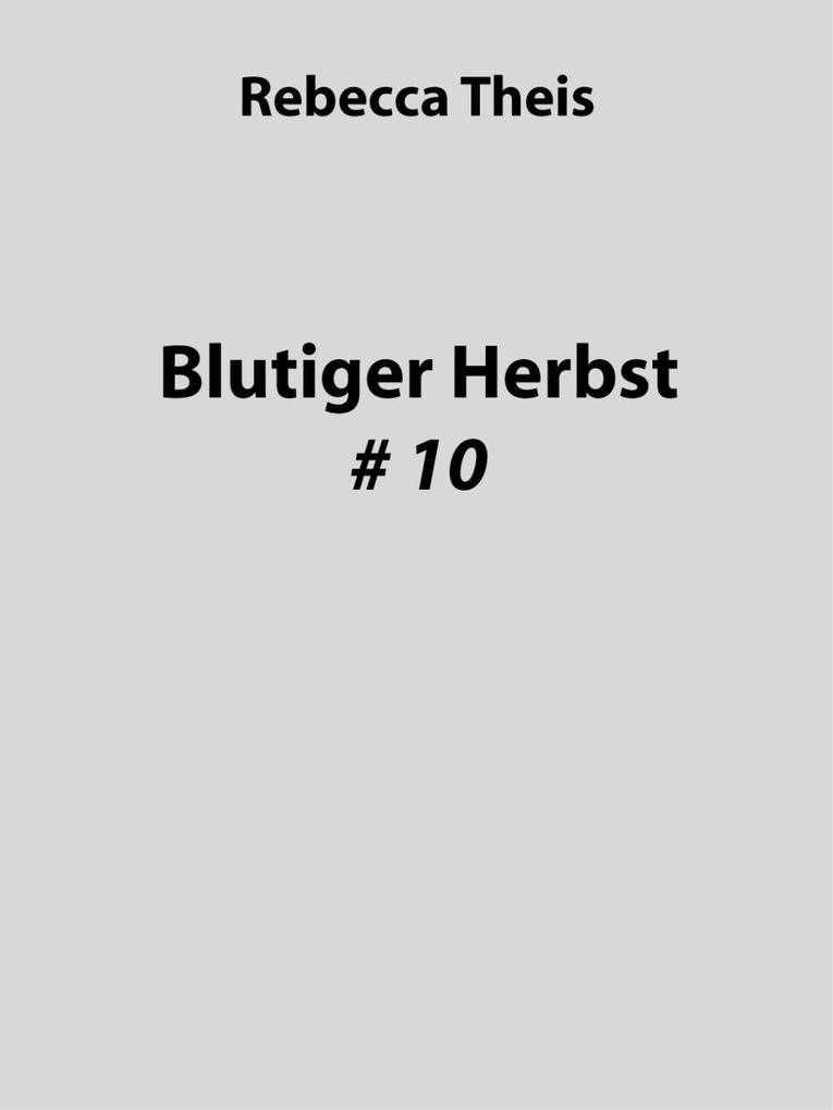 Blutiger Herbst # 10 als eBook von Rebecca Theis - Eigenverlag - Rebecca Theis