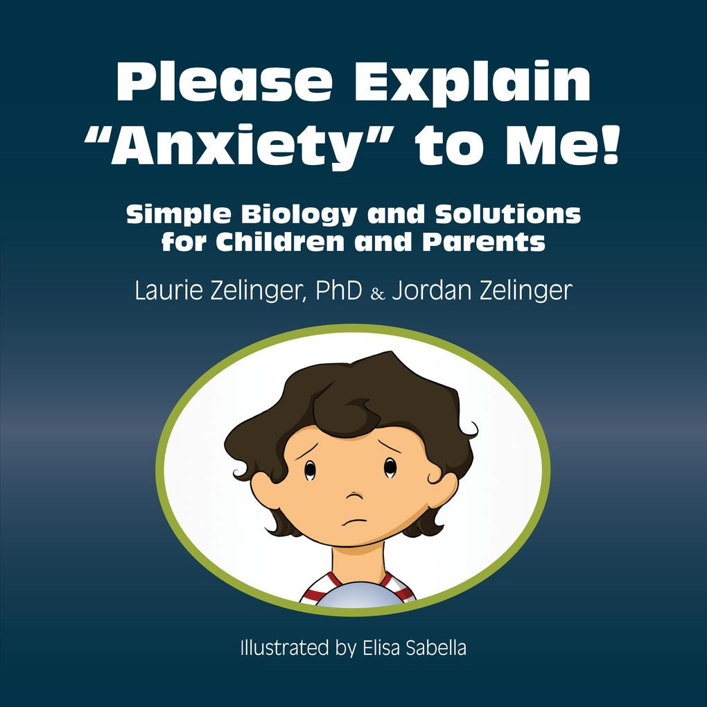 Please Explain Anxiety to Me! als eBook von Laurie Zelinger