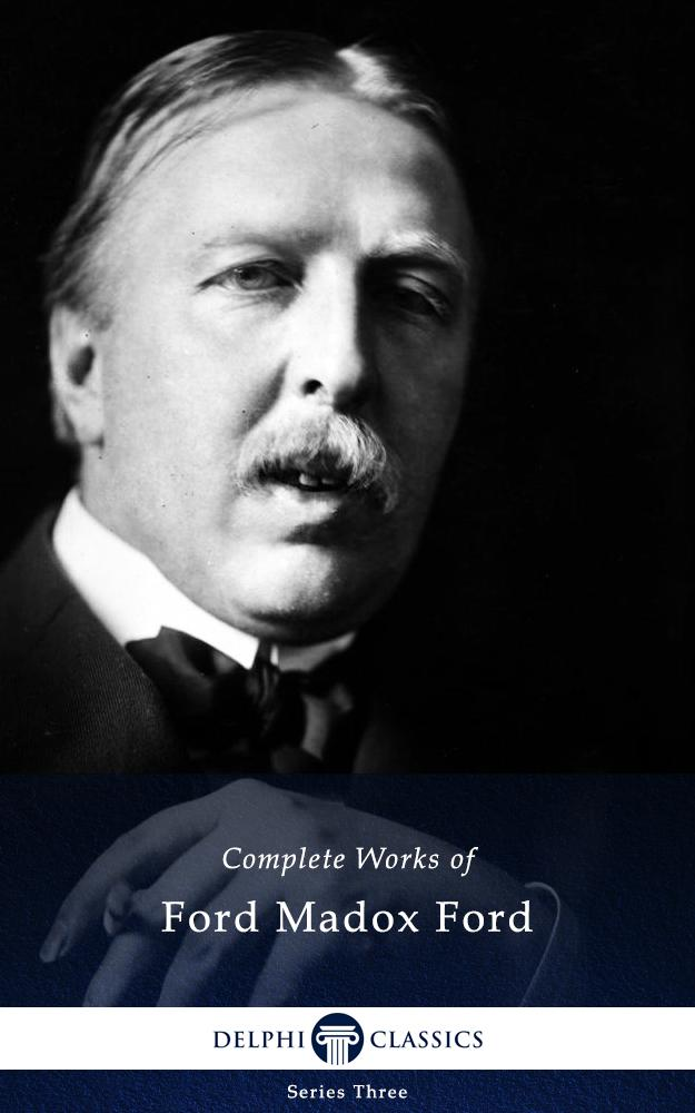 Delphi Complete Works of Ford Madox Ford (Illustrated) als eBook