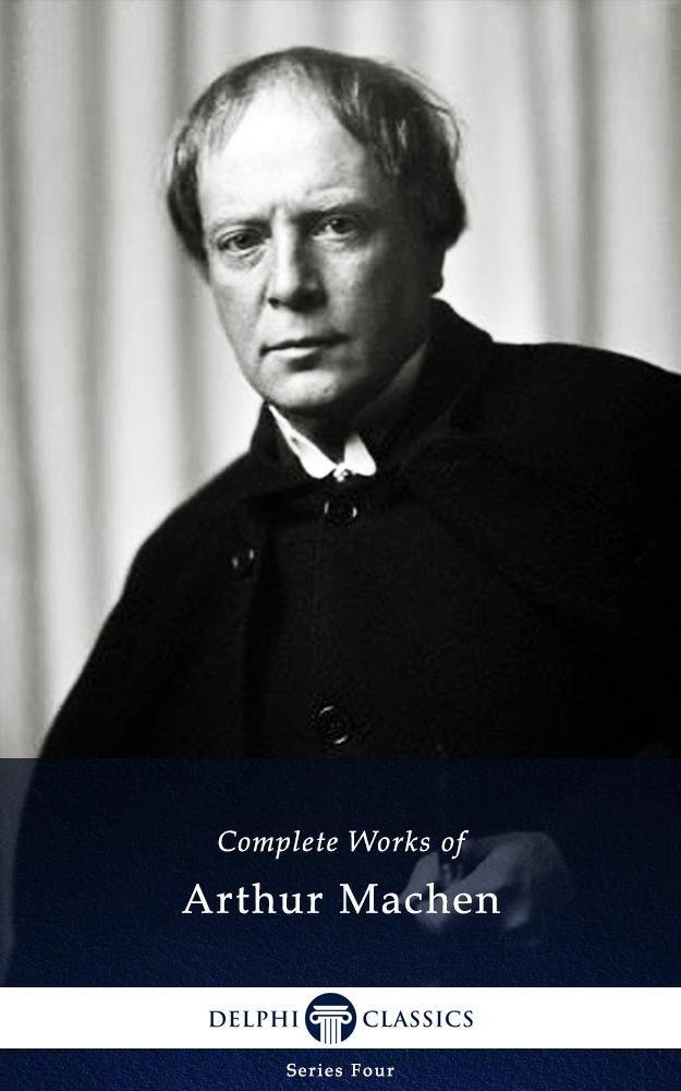 Delphi Complete Works of Arthur Machen (Illustrated) als eBook