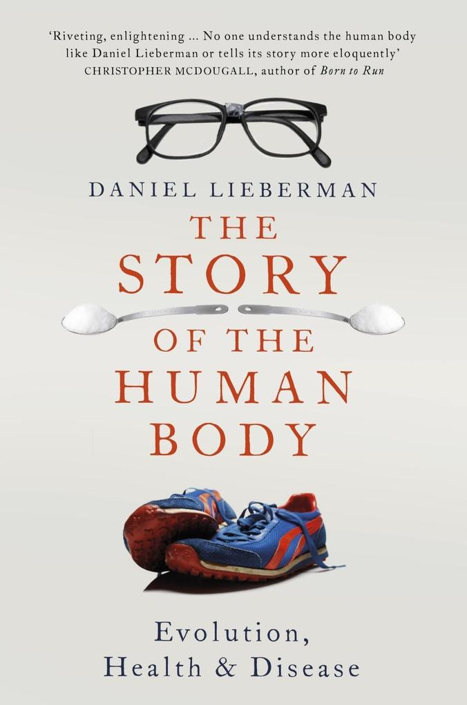 The Story of the Human Body als eBook von Daniel Lieberman
