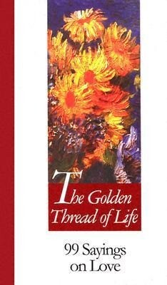 Golden Thread of Life: 99 Sayings on Love als Buch