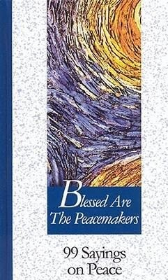 Blessed Are the Peacemakers: 99 Sayings on Peace als Buch