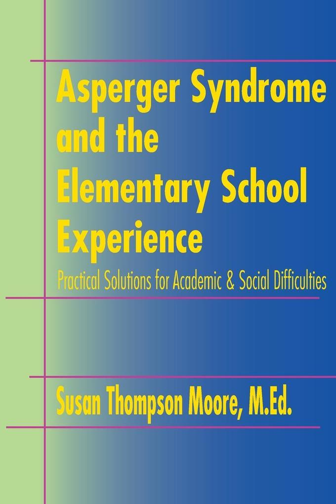 Asperger Syndrome and the Elementary School Experience: Practical Solutions for Academic & Social Difficulties als Taschenbuch