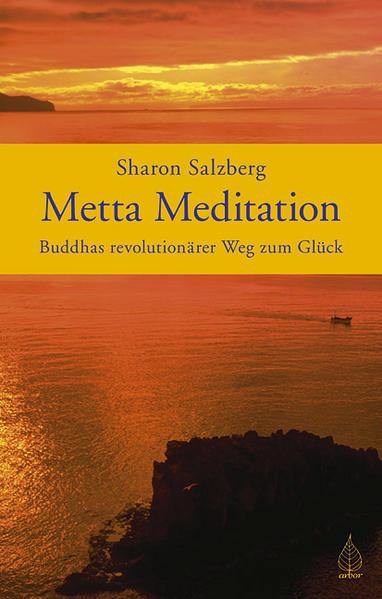 Metta Meditation - Buddhas revolutionärer Weg zum Glück als Buch