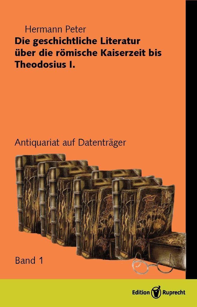Die geschichliche Literatur über die römische Kaiserzeit bis Theodesius I als eBook