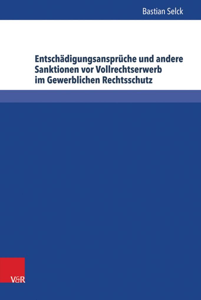 Entschädigungsansprüche und andere Sanktionen vor Vollrechtserwerb im Gewerblichen Rechtsschutz als eBook