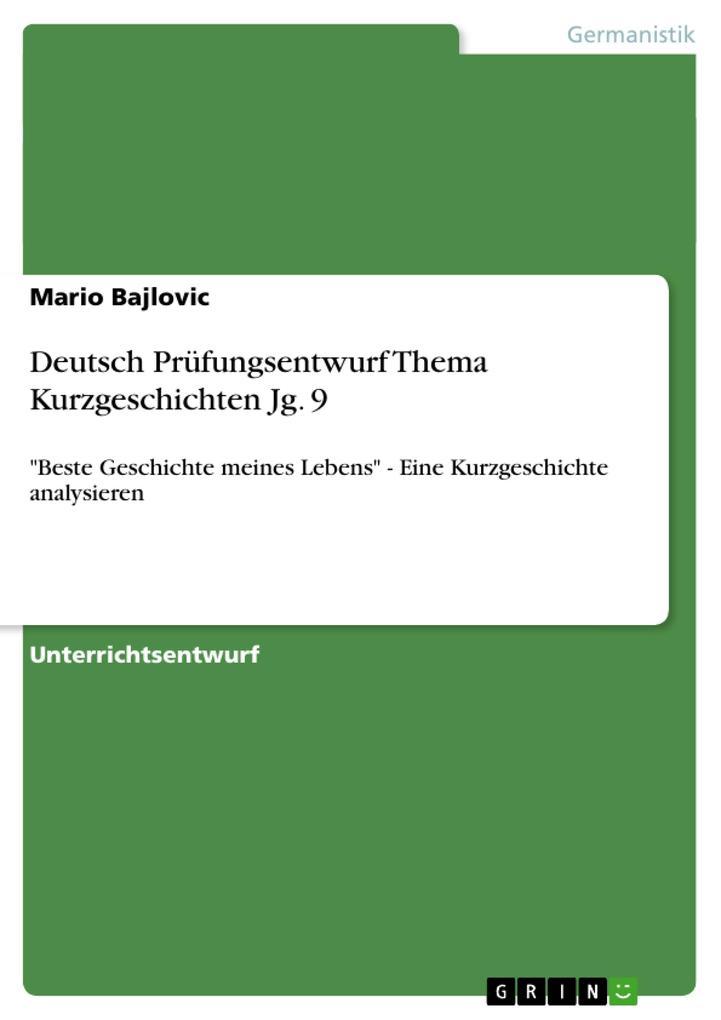 Deutsch Prüfungsentwurf Thema Kurzgeschichten Jg. 9 als Buch von Mario Bajlovic