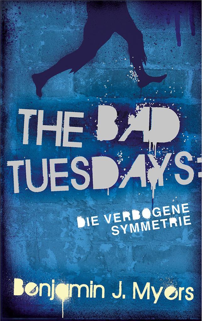 The Bad Tuesdays: Die Verbogene Symmetrie als eBook
