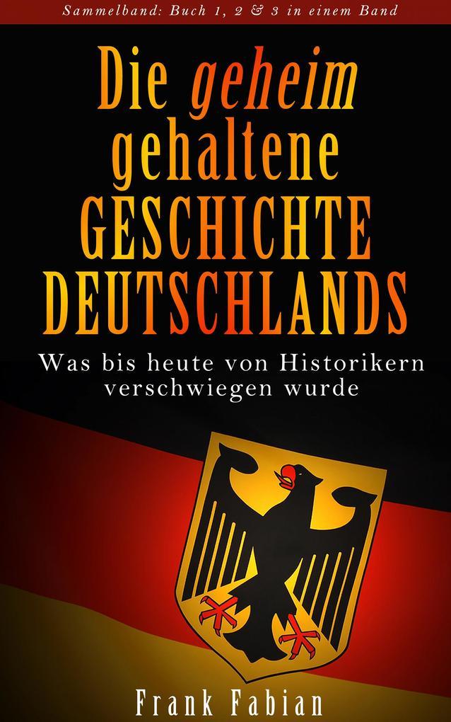 Die geheim gehaltene Geschichte Deutschlands - Sammelband als eBook von Frank Fabian