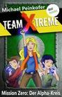 TEAM X-TREME - Mission Zero: Der Alpha-Kreis
