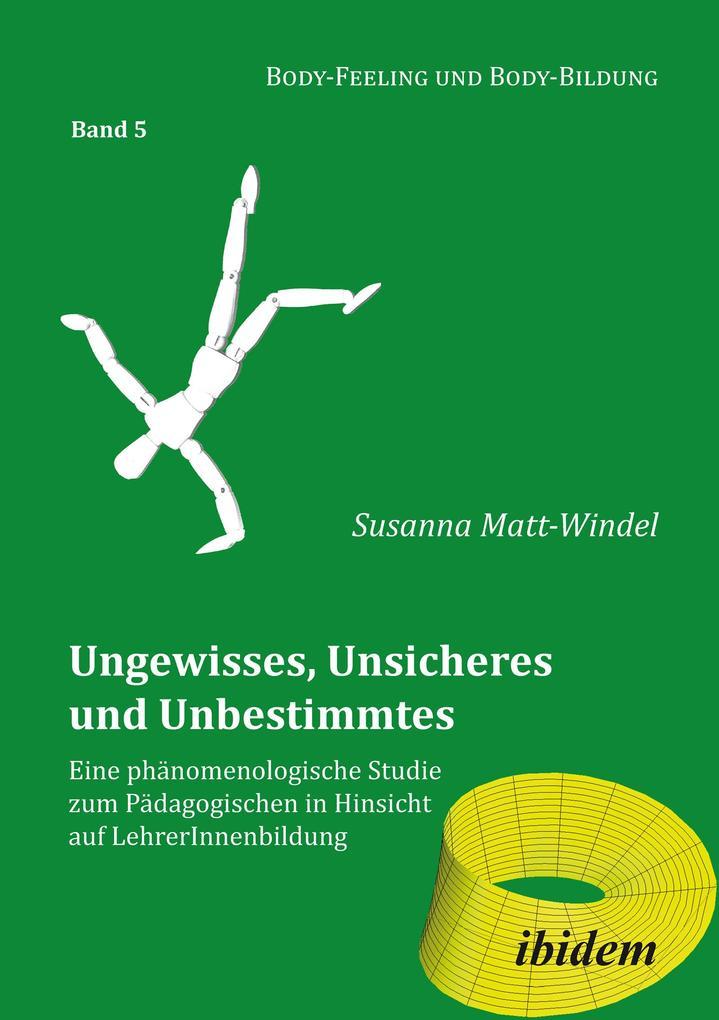 Ungewisses, Unsicheres und Unbestimmtes: Eine phänomenologische Studie zum Pädagogischen in Hinsicht auf LehrerInnenbildung als eBook epub