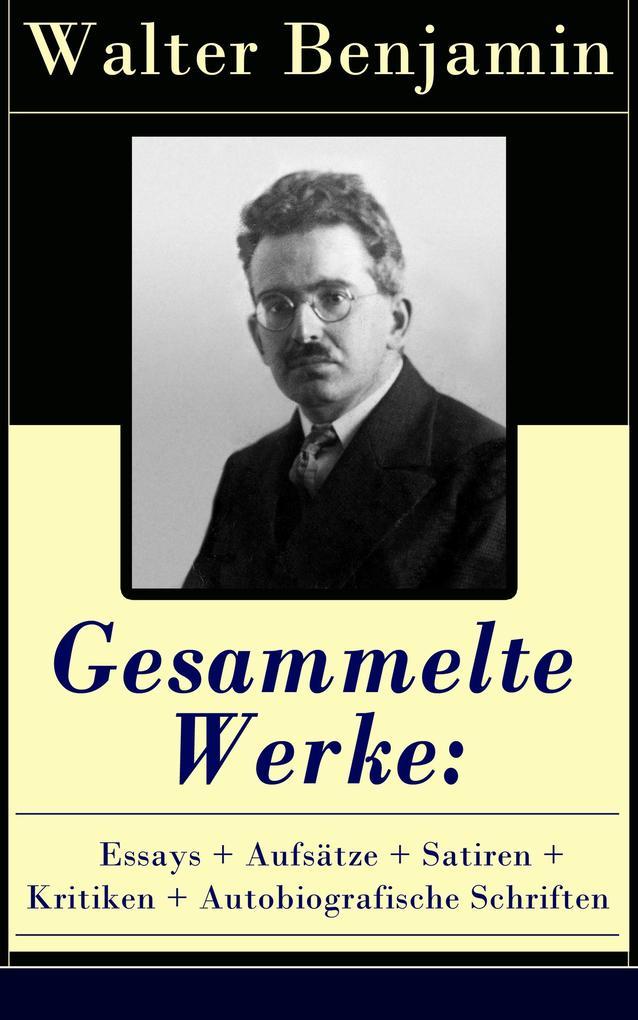 Gesammelte Werke: Essays + Aufsätze + Satiren + Kritiken + Autobiografische Schriften als eBook