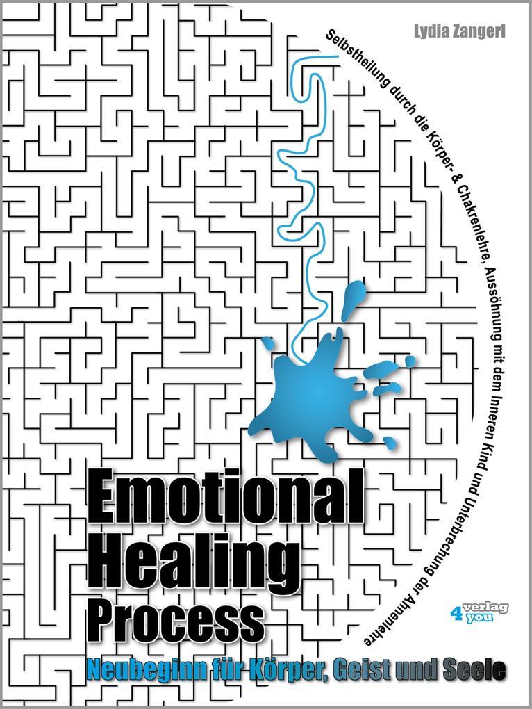 Emotional Healing Process. Neubeginn für Körper, Geist und Seele. als eBook