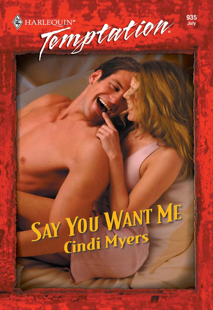 Say You Want Me (Mills & Boon Temptation) als eBook von Cindi Myers