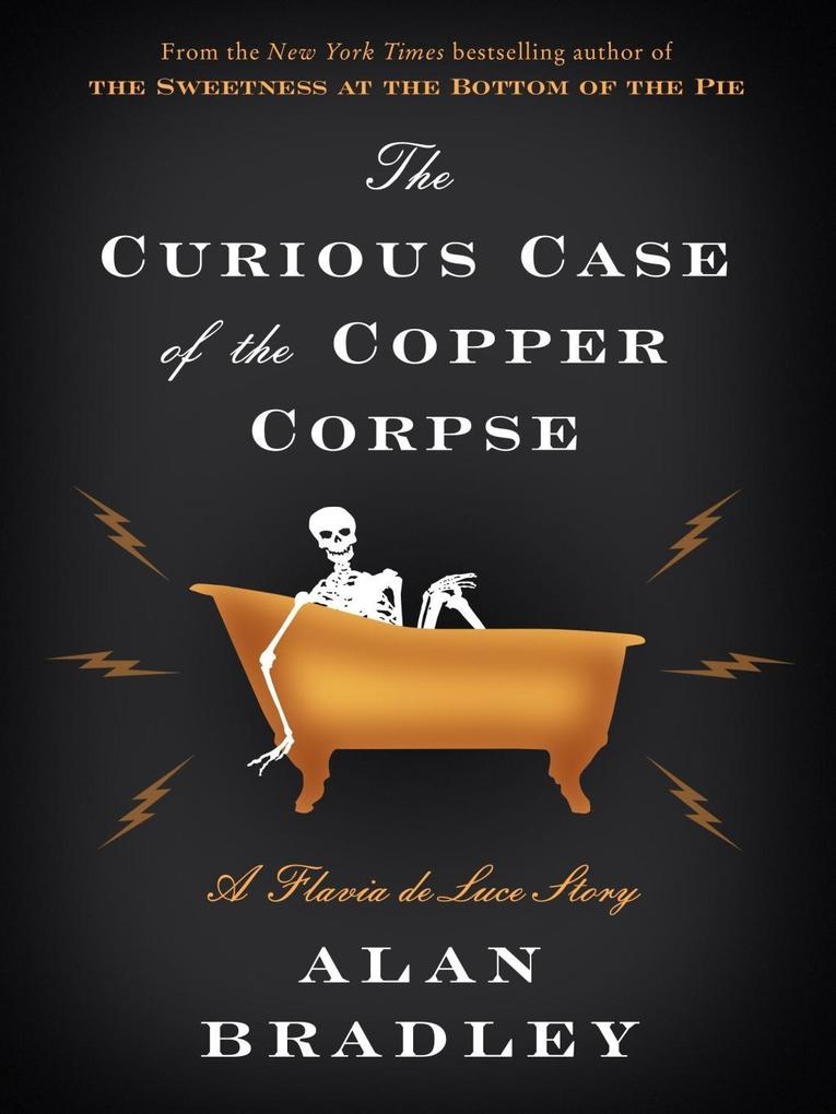 The Curious Case of the Copper Corpse: A Flavia de Luce Story als eBook von Alan Bradley