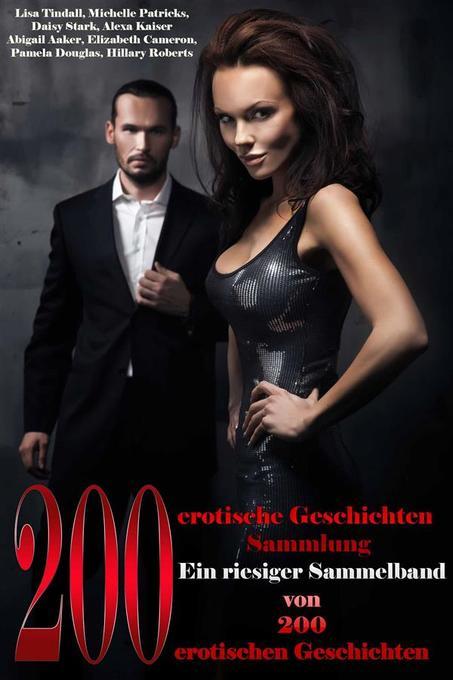 200 erotische Geschichten Sammlung Ein riesiger Sammelband von 200 erotischen Geschichten als eBook