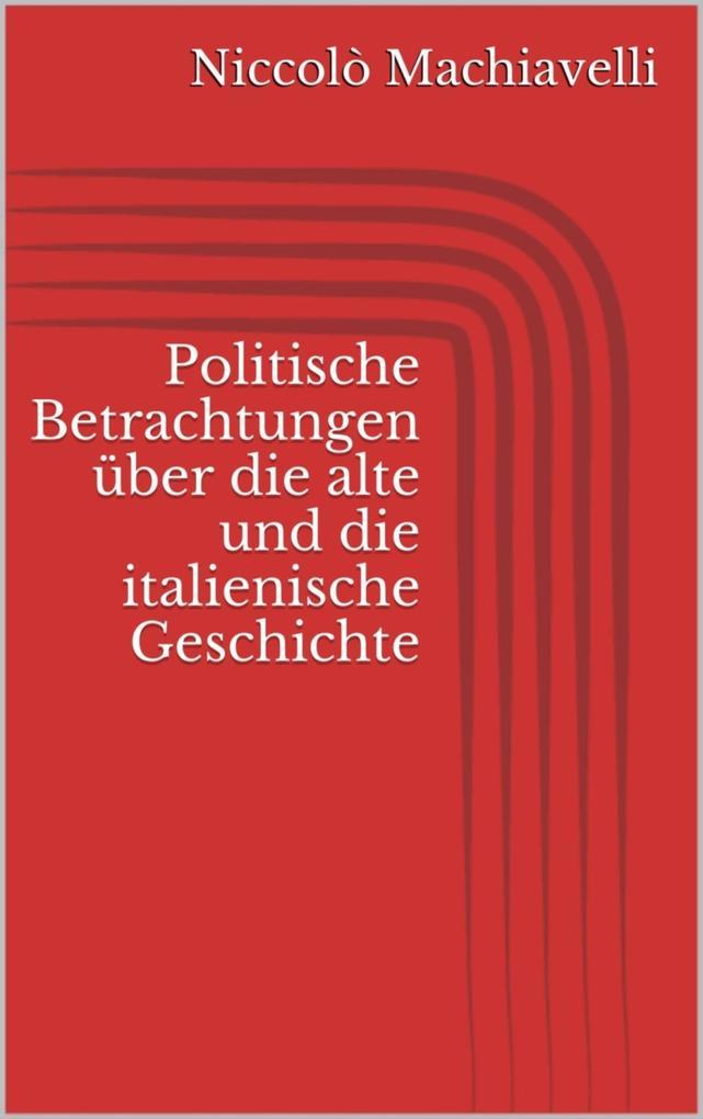 Politische Betrachtungen über die alte und die italienische Geschichte als eBook