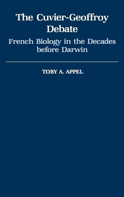 The Cuvier-Geoffrey Debate: French Biology in the Decades Before Darwin als Buch