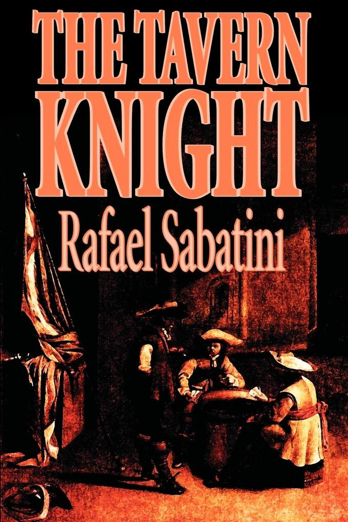 The Tavern Knight by Rafael Sabatini, Fiction, Historical, Action & Adventure als Taschenbuch