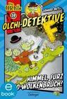 Olchi-Detektive. Himmel, Furz und Wolkenbruch!