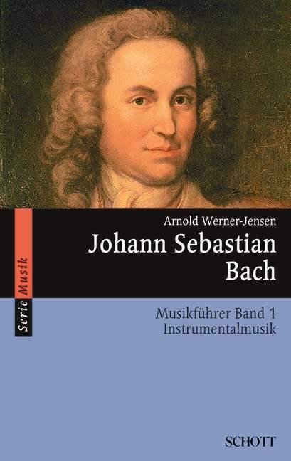 Johann Sebastian Bach. Musikführer - Band 1: Instrumentalmusik. Band 1. als Buch
