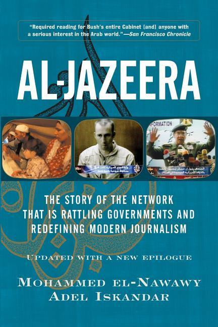 Al-Jazeera: The Story of the Network That Is Rattling Governments and Redefining Modern Journalism als Buch