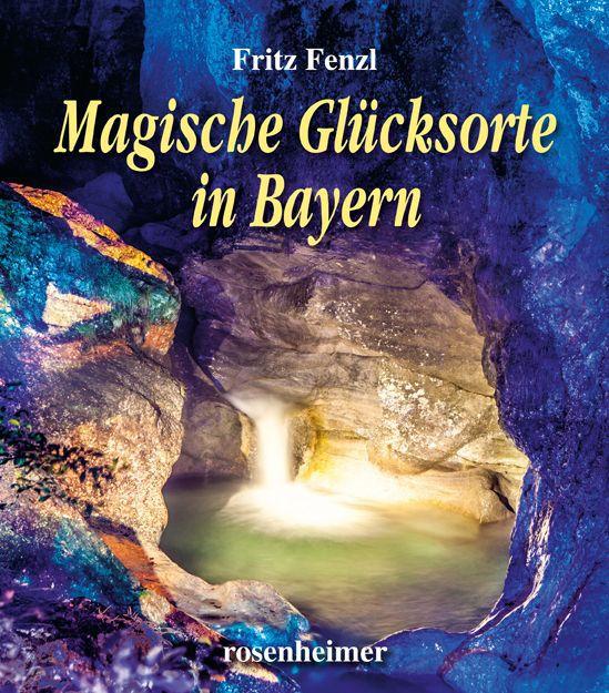 Magische Glücksorte in Bayern als Buch (gebunden)