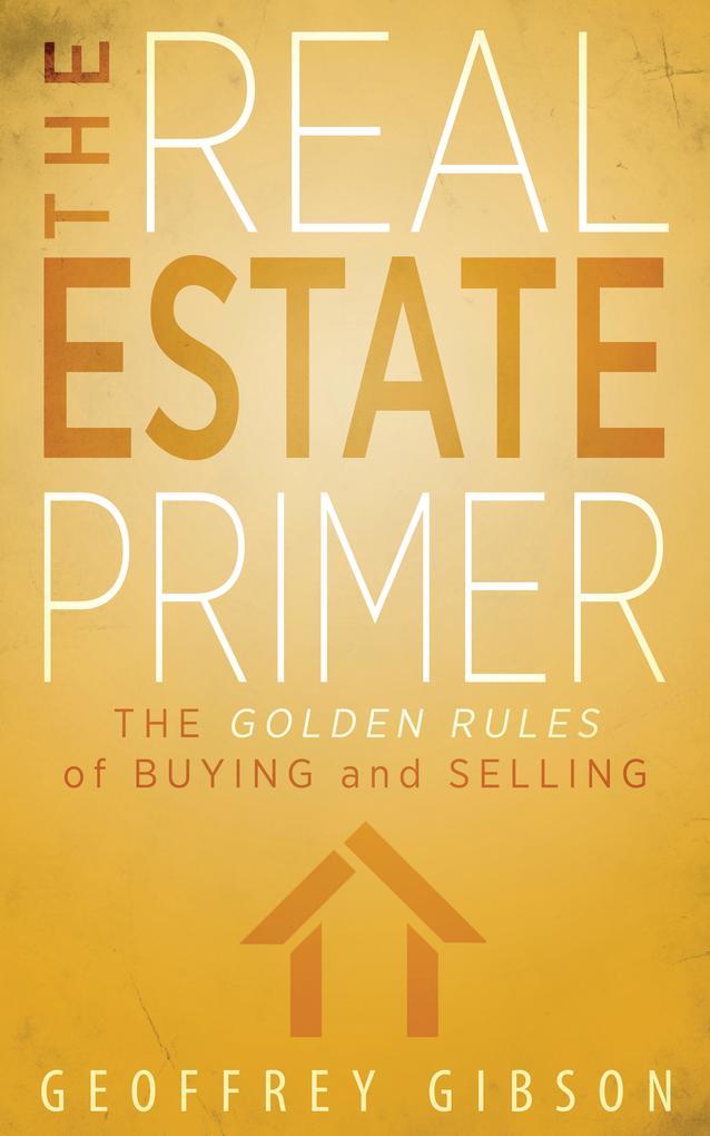 The Real Estate Primer als eBook von Geoffrey Gibson