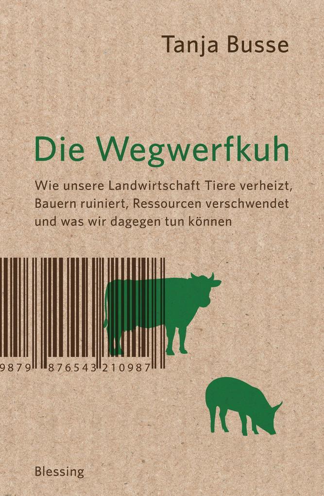 Die Wegwerfkuh als Buch von Tanja Busse