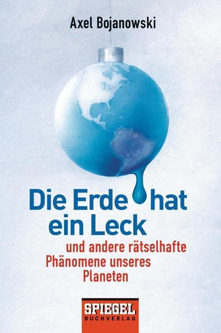 Die Erde hat ein Leck als Taschenbuch von Axel Bojanowski