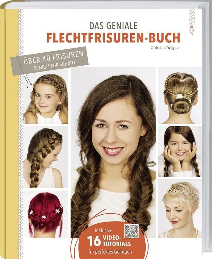 Das geniale Flechtfrisuren-Buch als Buch von Christiane Wegner