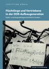 Flüchtlinge und Vertriebene in der DDR-Aufbaugeneration