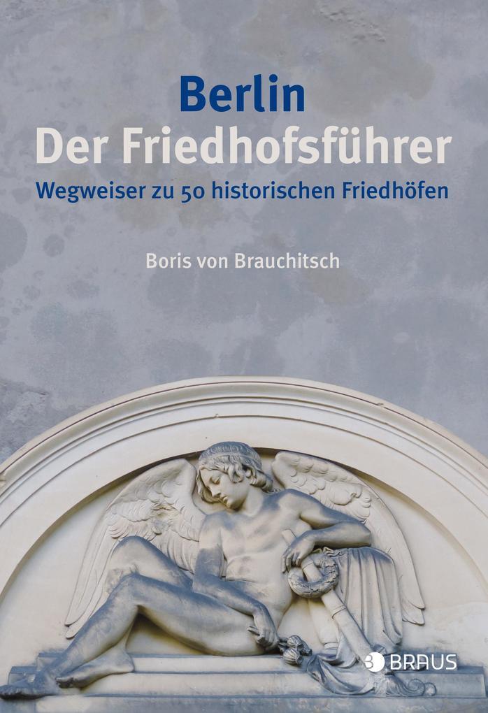 Berlin. Der Friedhofsführer als Buch von Boris ...