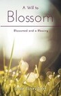A Will to Blossom - Blossomed and a Blessing