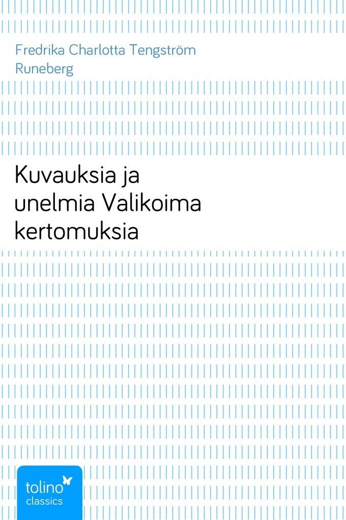 Kuvauksia ja unelmiaValikoima kertomuksia als eBook von Fredrika Charlotta Tengström Runeberg - pubbles GmbH