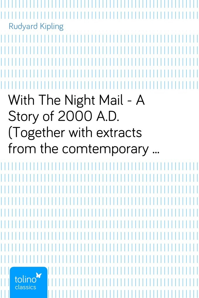 With The Night Mail - A Story of 2000 A.D. (Together with extracts from the comtemporary magazine in which it appeared) als eBook von Rudyard Kipling - pubbles GmbH