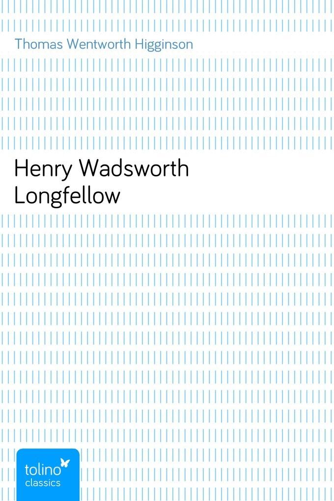 Henry Wadsworth Longfellow als eBook von Thomas Wentworth Higginson
