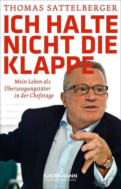 Ich halte nicht die Klappe als Buch von Thomas Sattelberger